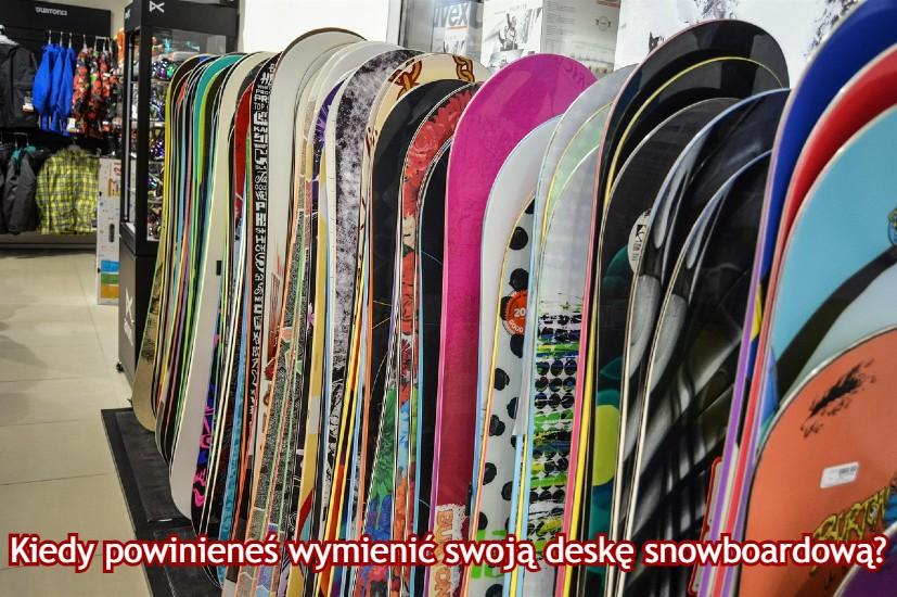 kiedy wymienić deskę snowboardową?
