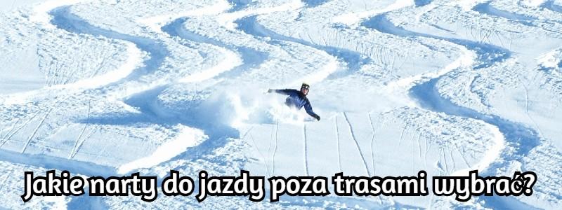 jakie narty do jazdy poza trasami